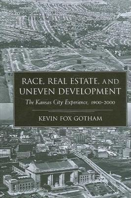 Race, Real Estate, and Uneven Development: The Kansas City Experience, 1900-2000 (Paperback)