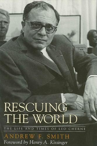 Rescuing the World: The Life and Times of Leo Cherne (Hardback)