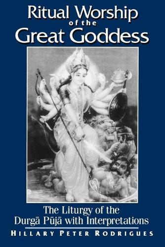 Ritual Worship of the Great Goddess: The Liturgy of the Durga Puja with Interpretations - SUNY Series, McGill Studies in the History of Religions, A Series Devoted to International Scholarship (Paperback)