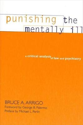 Punishing the Mentally Ill: A Critical Analysis of Law and Psychiatry - SUNY series in New Directions in Crime and Justice Studies (Paperback)