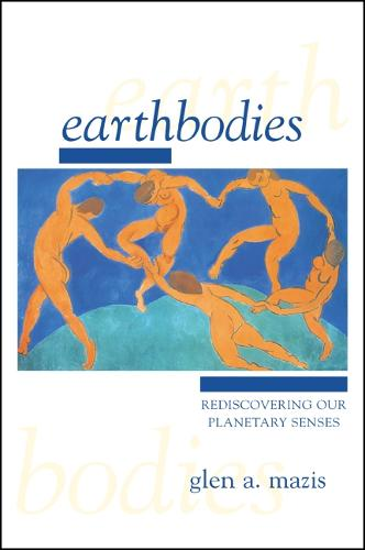 Earthbodies: Rediscovering Our Planetary Senses (Hardback)