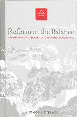 Reform in the Balance: The Defense of Literary Culture in Mid-Tang China - SUNY series in Chinese Philosophy and Culture (Hardback)