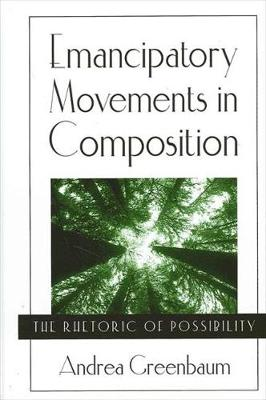 Emancipatory Movements in Composition: The Rhetoric of Possibility (Paperback)