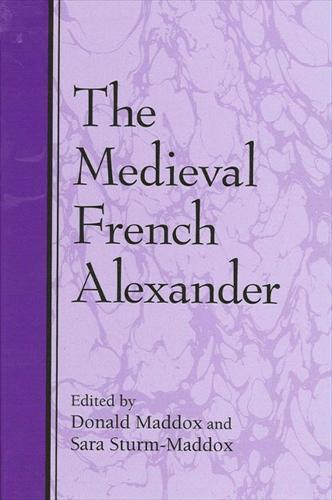 The Medieval French Alexander - SUNY series in Medieval Studies (Hardback)
