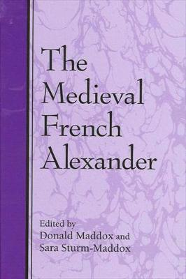The Medieval French Alexander - SUNY series in Medieval Studies (Paperback)