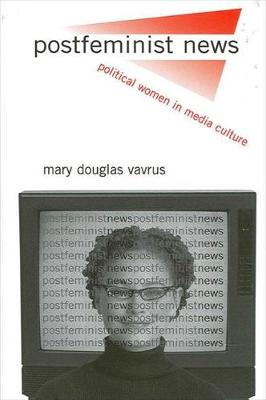 Postfeminist News: Political Women in Media Culture - SUNY series in Communication Studies (Paperback)