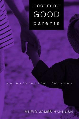 Becoming Good Parents: An Existential Journey - SUNY series, Alternatives in Psychology (Paperback)
