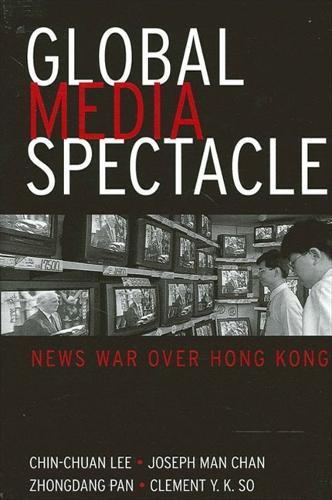 Global Media Spectacle: News War over Hong Kong - SUNY series in Global Media Studies (Paperback)