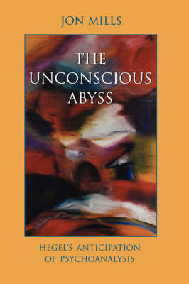The Unconscious Abyss: Hegel's Anticipation of Psychoanalysis - SUNY Series in Hegelian Studies (Paperback)