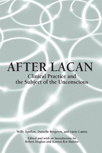After Lacan: Clinical Practice and the Subject of the Unconscious - SUNY series in Psychoanalysis and Culture (Paperback)