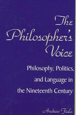 The Philosopher's Voice: Philosophy, Politics, and Language in the Nineteenth Century - SUNY Series in Philosophy (Paperback)