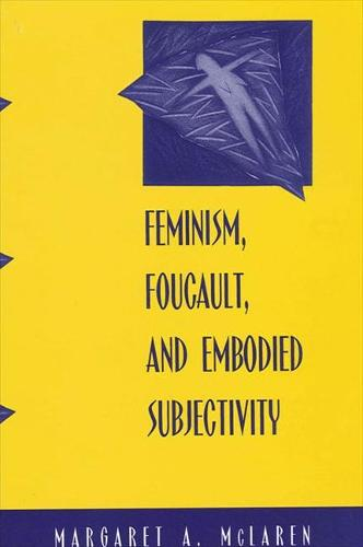 Feminism, Foucault, and Embodied Subjectivity - SUNY series in Contemporary Continental Philosophy (Paperback)