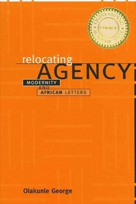 Relocating Agency: Modernity and African Letters - SUNY series, Explorations in Postcolonial Studies (Paperback)