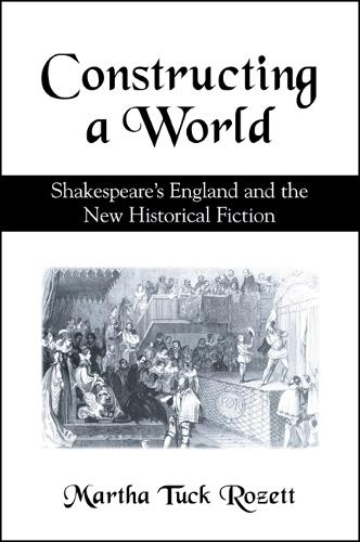 Constructing a World: Shakespeare's England and the New Historical Fiction (Paperback)