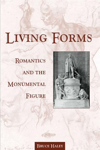 Living Forms: Romantics and the Monumental Figure - SUNY series, Studies in the Long Nineteenth Century (Paperback)