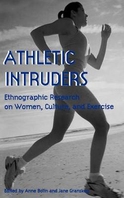 Athletic Intruders: Ethnographic Research on Women, Culture, and Exercise - SUNY series on Sport, Culture, and Social Relations (Hardback)