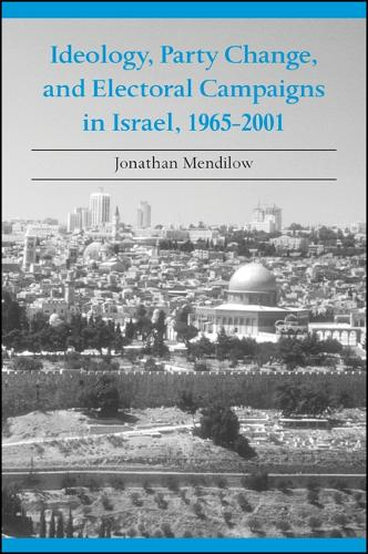 Ideology, Party Change, and Electoral Campaigns in Israel, 1965-2001 - SUNY series in Israeli Studies (Paperback)