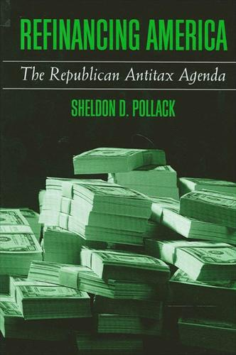 Refinancing America: The Republican Antitax Agenda (Paperback)