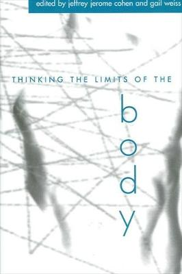 Thinking the Limits of the Body - SUNY series in Aesthetics and the Philosophy of Art (Hardback)