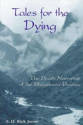 Tales for the Dying: The Death Narrative of the Bhagavata-Purana - SUNY series in Hindu Studies (Hardback)