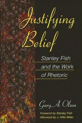 Justifying Belief: Stanley Fish and the Work of Rhetoric (Paperback)