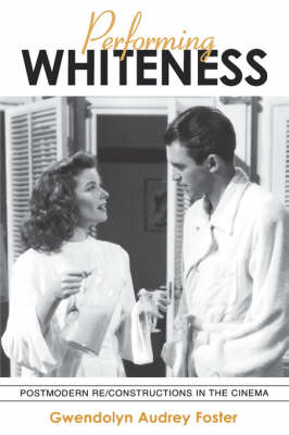 Performing Whiteness: Postmodern Re/Constructions in the Cinema - SUNY series in Postmodern Culture (Paperback)