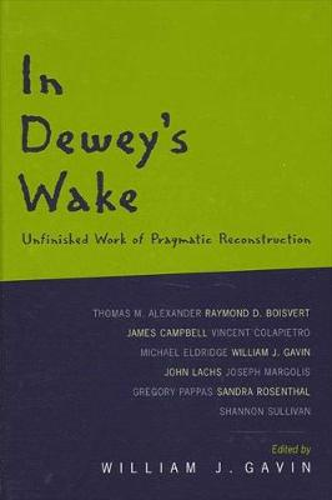 In Dewey's Wake: Unfinished Work of Pragmatic Reconstruction (Paperback)