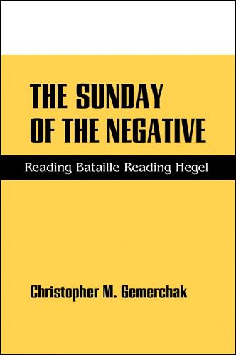 The Sunday of the Negative: Reading Bataille Reading Hegel - SUNY Series in Hegelian Studies (Paperback)