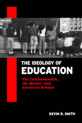 The Ideology of Education: The Commonwealth, the Market, and America's Schools (Paperback)
