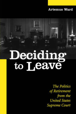 Deciding to Leave: The Politics of Retirement from the United States Supreme Court - SUNY series in American Constitutionalism (Paperback)