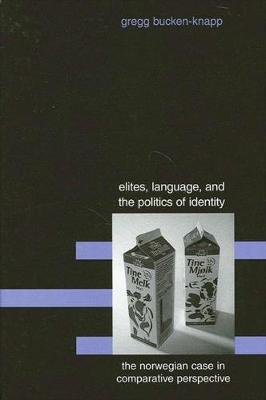 Elites, Language, and the Politics of Identity: The Norwegian Case in Comparative Perspective - SUNY series in National Identities (Paperback)