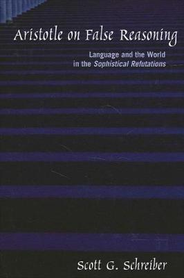Aristotle on False Reasoning: Language and the World in the Sophistical Refutations - SUNY series in Ancient Greek Philosophy (Paperback)