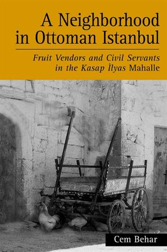 A Neighborhood in Ottoman Istanbul: Fruit Vendors and Civil Servants in the Kasap Ilyas Mahalle - SUNY series in the Social and Economic History of the Middle East (Paperback)