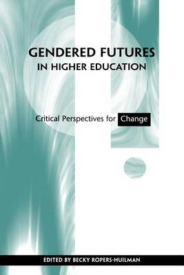 Gendered Futures in Higher Education: Critical Perspectives for Change (Paperback)