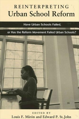 Reinterpreting Urban School Reform: Have Urban Schools Failed, or Has the Reform Movement Failed Urban Schools? (Paperback)