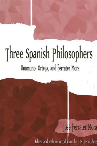 Three Spanish Philosophers: Unamuno, Ortega, Ferrater Mora - SUNY series in Latin American and Iberian Thought and Culture (Paperback)