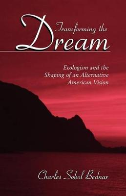 Transforming the Dream: Ecologism and the Shaping of an Alternative American Vision (Paperback)