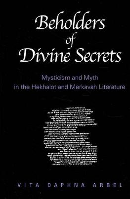 Beholders of Divine Secrets: Mysticism and Myth in the Hekhalot and Merkavah Literature (Hardback)