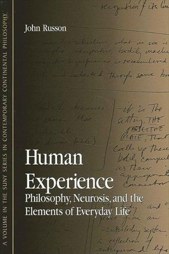 Human Experience: Philosophy, Neurosis, and the Elements of Everyday Life - SUNY series in Contemporary Continental Philosophy (Paperback)