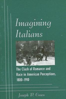 Imagining Italians: The Clash of Romance and Race in American Perceptions, 1880-1910 - SUNY series in Italian/American Culture (Paperback)
