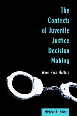 The Contexts of Juvenile Justice Decision Making: When Race Matters (Paperback)