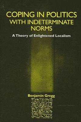 Coping in Politics with Indeterminate Norms: A Theory of Enlightened Localism - SUNY Series in Political Theory: Contemporary Issues (Paperback)
