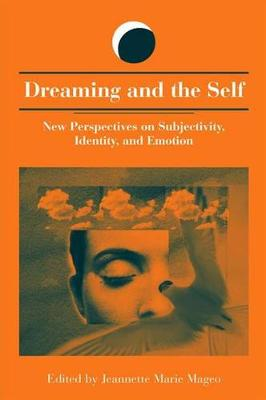 Dreaming and the Self: New Perspectives on Subjectivity, Identity, and Emotion - SUNY series in Dream Studies (Hardback)