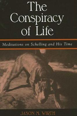 The Conspiracy of Life: Meditations on Schelling and His Time - SUNY series in Contemporary Continental Philosophy (Paperback)