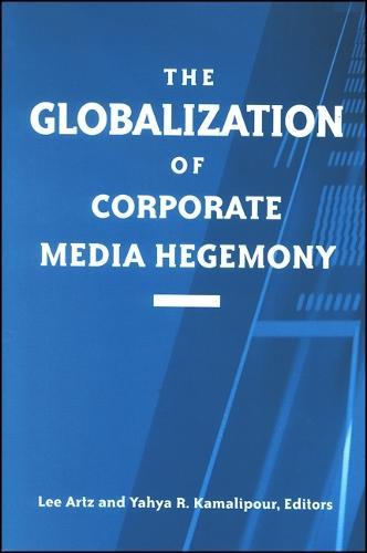 The Globalization of Corporate Media Hegemony - SUNY series in Global Media Studies (Hardback)