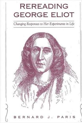 Rereading George Eliot: Changing Responses to Her Experiments in Life - SUNY series in Psychoanalysis and Culture (Paperback)