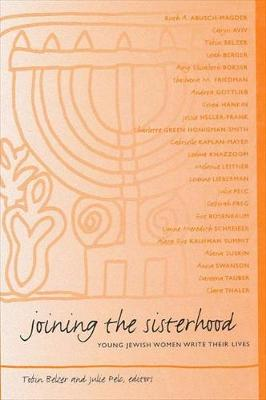 Joining the Sisterhood: Young Jewish Women Write Their Lives - SUNY series in Modern Jewish Literature and Culture (Hardback)