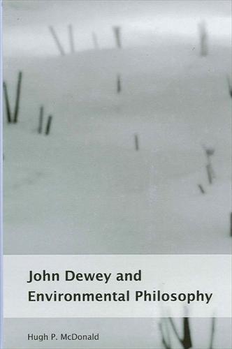 John Dewey and Environmental Philosophy - SUNY series in Environmental Philosophy and Ethics (Paperback)