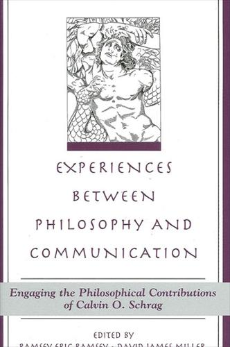 Experiences between Philosophy and Communication: Engaging the Philosophical Contributions of Calvin O. Schrag - SUNY series in the Philosophy of the Social Sciences (Hardback)