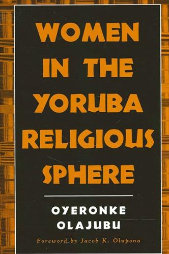 Women in the Yoruba Religious Sphere - SUNY series, McGill Studies in the History of Religions, A Series Devoted to International Scholarship (Paperback)